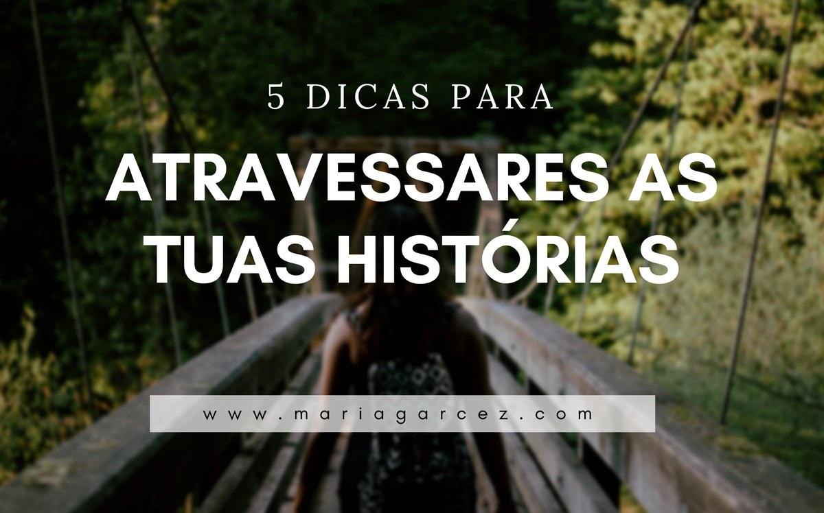 5 Dicas Para Atravessares As Tuas Histórias Internas