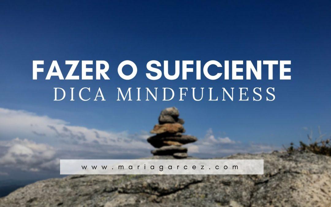Dica Mindfulness: Fazer o Suficiente