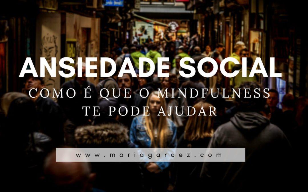 Ansiedade Social: Como é que o Mindfulness te pode ajudar?