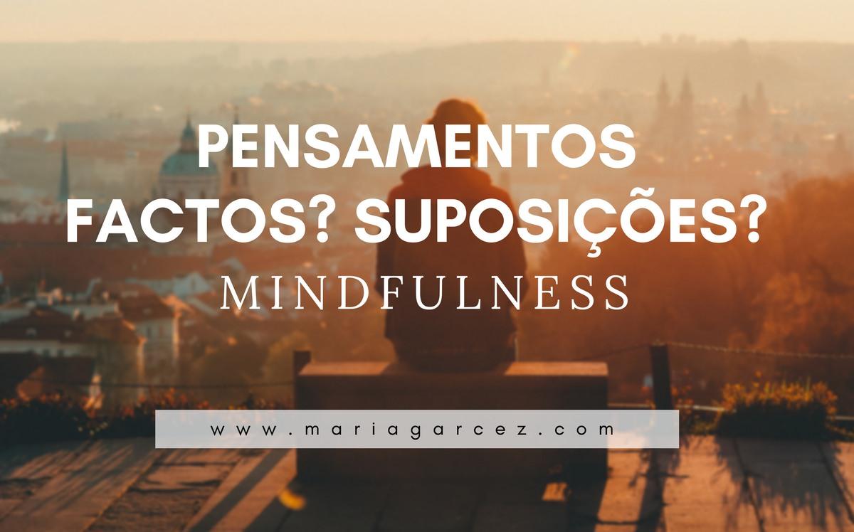 Mindfulness – Pensamentos: Factos? Suposições?