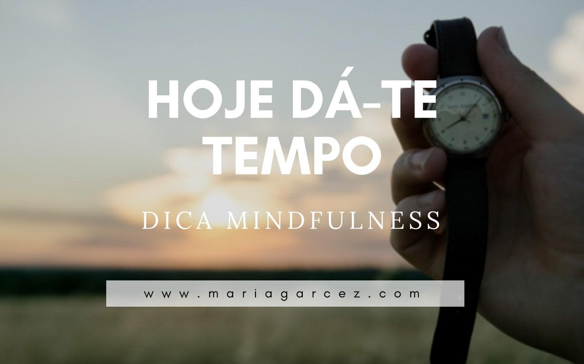 Dica Mindfulness: Hoje dá-te tempo…