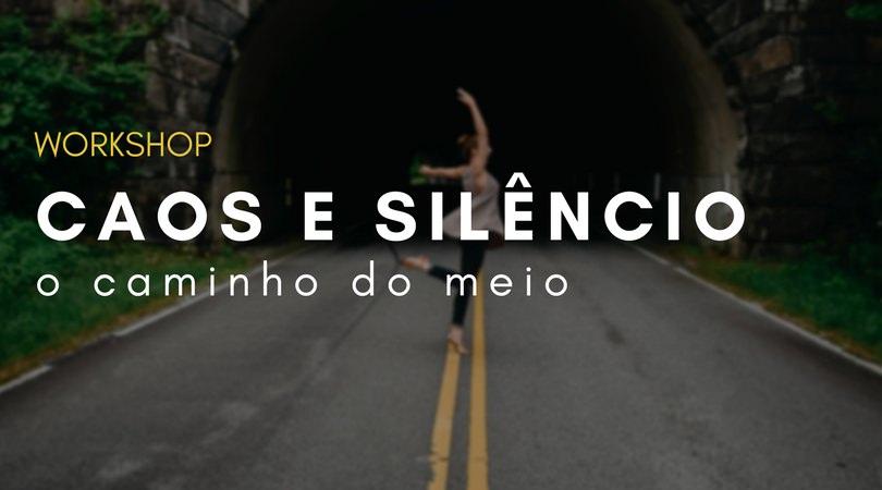 WORKSHOP: Caos e Silêncio – O Caminho do Meio